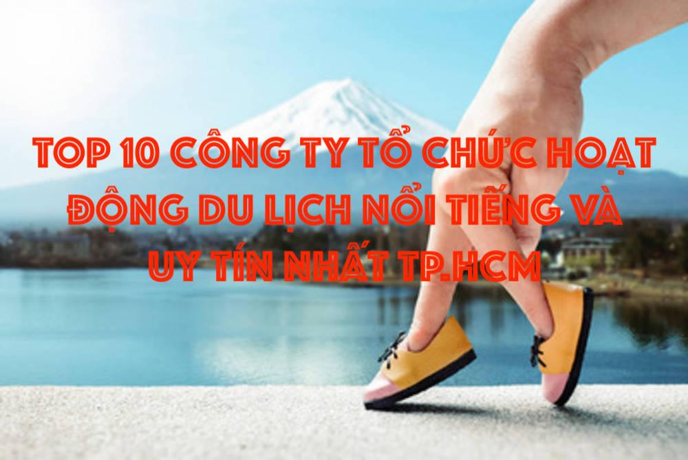 Top 10 công ty tổ chức hoạt động du lịch nổi tiếng và uy tín nhất TP.HCM